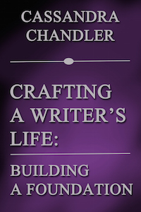 Crafting a Writer's Life, by Cassandra Chandler